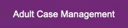 Adult Case Management