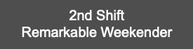 2nd Shift Remarkable Weekender